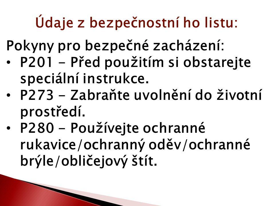 Údaje z bezpečnostní ho listu: Pokyny pro bezpečné zacházení: P301+P310 PŘI POŽITÍ: Okamžitě volejte TOXIKOLOGICKÉ INFORMAČNÍ STŘEDISKO nebo lékaře.