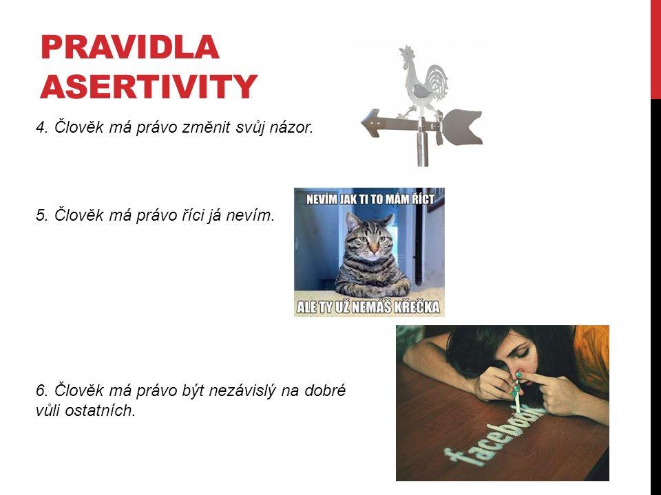 PRAVIDLA ASERTIVITY 7.Člověk má právo dělat chyby a být za ně zodpovědný.