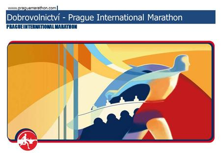 Www.praguemarathon.com PRAGUE INTERNATIONAL MARATHON Dobrovolnictví - Prague International Marathon.