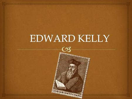 EDWARD KELLY.