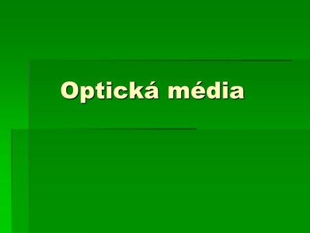 Optická média.  CD – kompaktní disk  DVD – digital video disc  Blue ray (modrý paprsek)