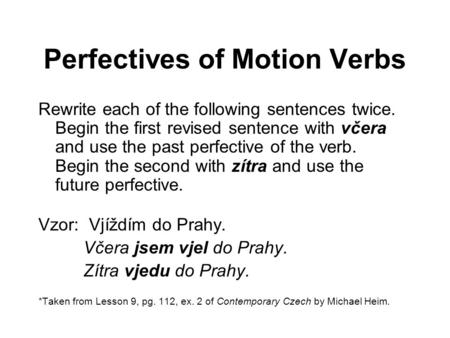 Perfectives of Motion Verbs Rewrite each of the following sentences twice. Begin the first revised sentence with včera and use the past perfective of the.