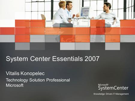 System Center Essentials 2007 Vitalis Konopelec Technology Solution Professional Microsoft.