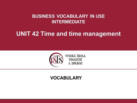 BUSINESS VOCABULARY IN USE INTERMEDIATE UNIT 42 Time and time management VOCABULARY.