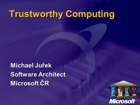 Trustworthy Computing Michael Juřek Software Architect Microsoft ČR.