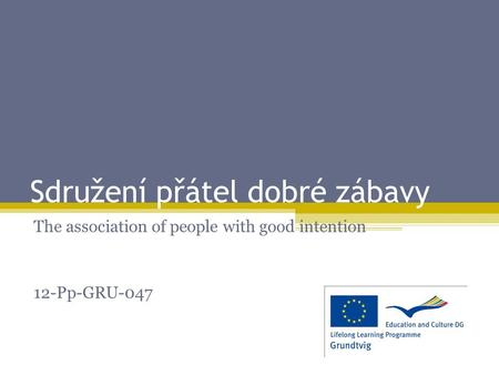 Sdružení přátel dobré zábavy The association of people with good intention 12-Pp-GRU-047.