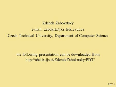PDT 1 Zdeněk Žabokrtský   Czech Technical University, Department of Computer Science the following presentation can be downloaded.