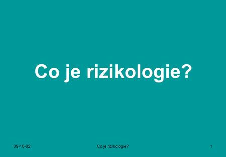 Co je rizikologie? 09-10-02 Co je rizikologie?.