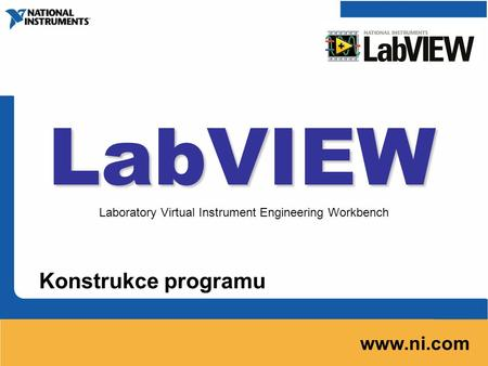 LabVIEW Konstrukce programu www.ni.com Laboratory Virtual Instrument Engineering Workbench.