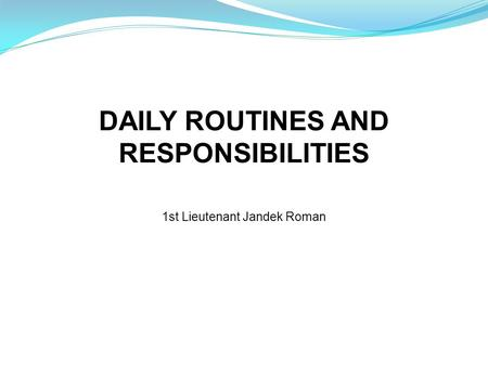 DAILY ROUTINES AND RESPONSIBILITIES 1st Lieutenant Jandek Roman.