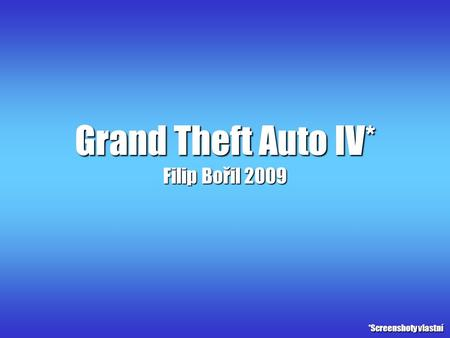 Grand Theft Auto IV* Filip Bořil 2009 *Screenshoty vlastní.