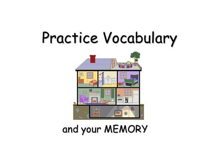 Practice Vocabulary and your MEMORY. At home Task 1: Task 1: You have one minute. Look at the pictures of home objects carefully. Try to remember all.