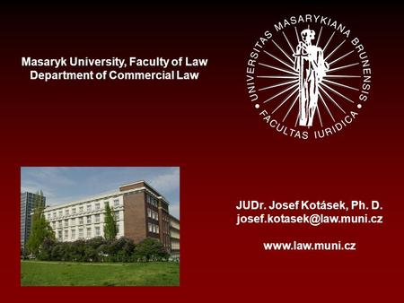 Masaryk University, Faculty of Law Department of Commercial Law JUDr. Josef Kotásek, Ph. D.