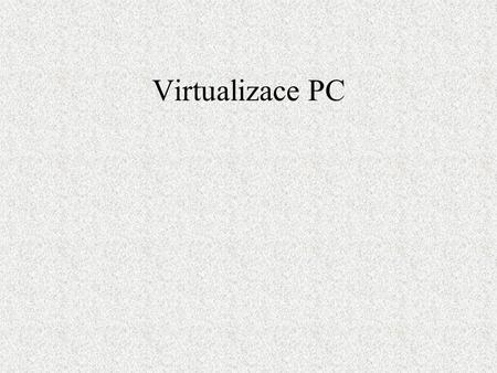 Virtualizace PC.