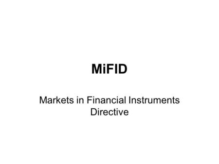 MiFID Markets in Financial Instruments Directive.