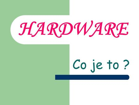 HARDWARE Co je to ?.