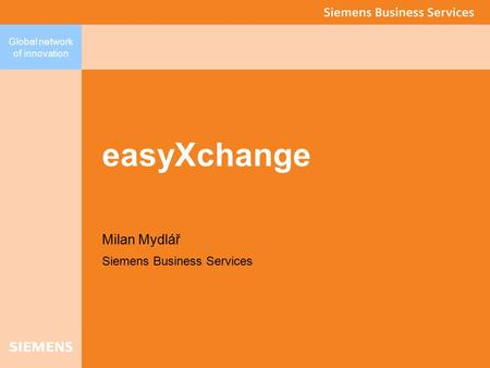 Global network of innovation easyXchange Milan Mydlář Siemens Business Services.