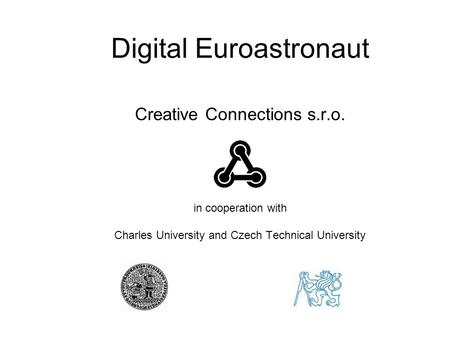 Digital Euroastronaut Creative Connections s.r.o. in cooperation with Charles University and Czech Technical University.
