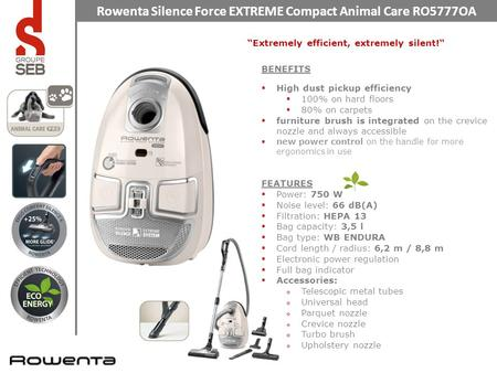 "Rowenta Silence Force EXTREME Compact Animal Care RO5777OA ""Extremely efficient, extremely silent!"" BENEFITS  High dust pickup efficiency  100% on hard."