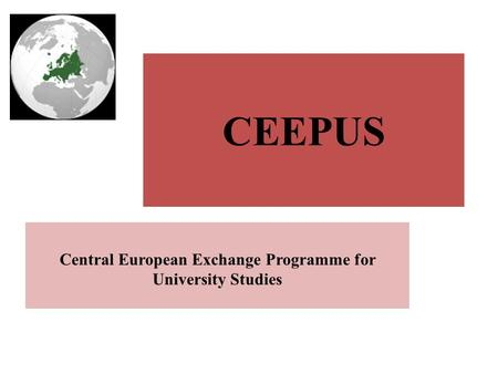 CEEPUS Central European Exchange Programme for University Studies.
