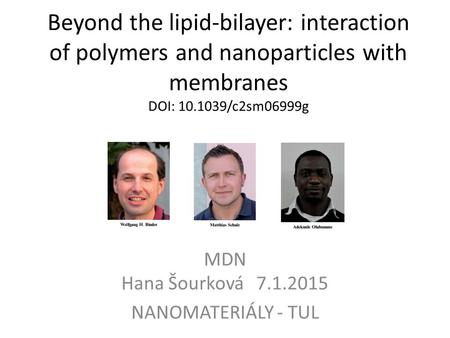 Beyond the lipid-bilayer: interaction of polymers and nanoparticles with membranes DOI: 10.1039/c2sm06999g MDN Hana Šourková 7.1.2015 NANOMATERIÁLY - TUL.