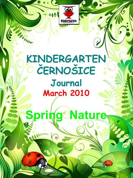 KINDERGARTEN ČERNOŠICE Journal March 2010 Spring Nature.