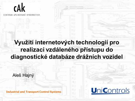 Www.unicontrols.com Industrial and Transport Control Systems Využití internetových technologií pro realizaci vzdáleného přístupu do diagnostické databáze.