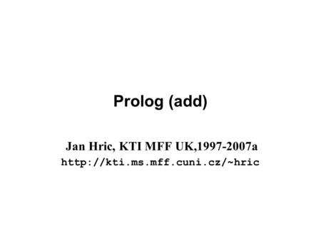 Prolog (add) Jan Hric, KTI MFF UK,1997-2007a