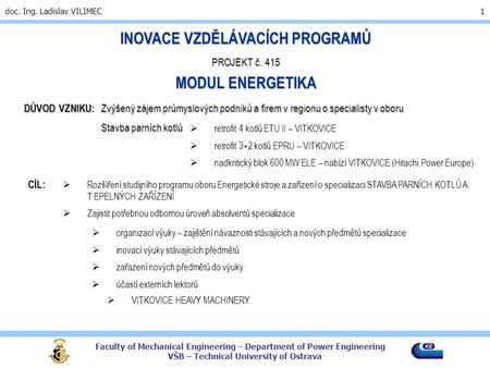 Faculty of Mechanical Engineering – Department of Power Engineering VŠB – Technical University of Ostrava doc. Ing. Ladislav VILIMEC 1 INOVACE VZDĚLÁVACÍCH.