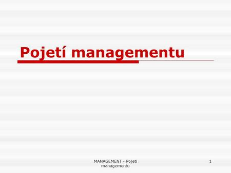 MANAGEMENT - Pojetí managementu 1 Pojetí managementu.