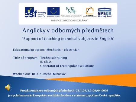 Educational program: Mechanic - electrician Title of program: Technical training II. class Generator of rectangular oscillations Worked out: Bc. Chumchal.