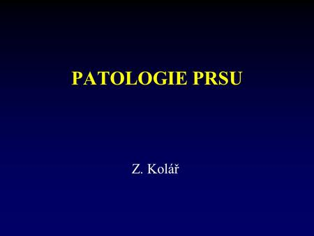 PATOLOGIE PRSU Z. Kolář. Literatura Rosen PP: Breast Pathology. Lippincott-Raven Publishers, Philadelphia, New York 1996 Rosen PP, Oberman HA: Tumors.