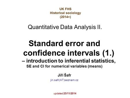 Quantitative Data Analysis II. Standard error and confidence intervals (1.) – introduction to inferential statistics, SE and CI for numerical variables.