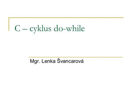 C – cyklus do-while Mgr. Lenka Švancarová.