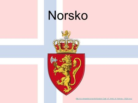 Norsko http://cs.wikipedia.org/wiki/Soubor:Coat_of_Arms_of_Norway_(1924).svg.