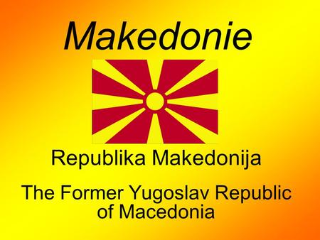 Makedonie Republika Makedonija The Former Yugoslav Republic of Macedonia.