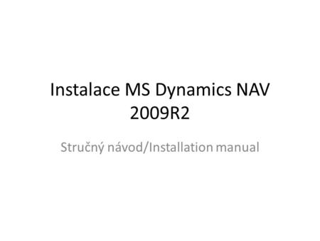 Instalace MS Dynamics NAV 2009R2 Stručný návod/Installation manual.