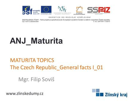MATURITA TOPICS The Czech Republic_General facts I_01 Mgr. Filip Soviš ANJ_Maturita www.zlinskedumy.cz.