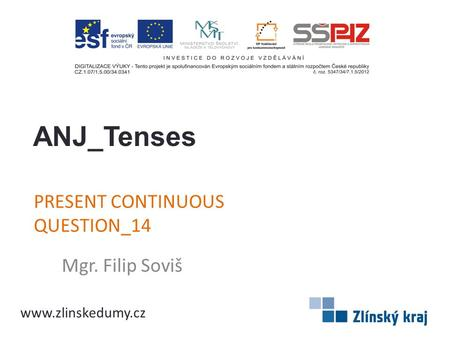 PRESENT CONTINUOUS QUESTION_14 Mgr. Filip Soviš ANJ_Tenses www.zlinskedumy.cz.