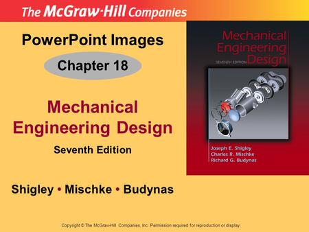 PowerPoint Images Chapter 18 Mechanical Engineering Design Seventh Edition Shigley Mischke Budynas Copyright © The McGraw-Hill Companies, Inc. Permission.