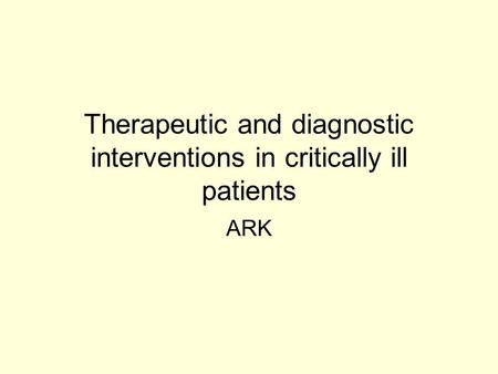 Therapeutic and diagnostic interventions in critically ill patients ARK.