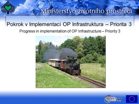 Pokrok v Implementaci OP Infrastruktura – Priorita 3 Progress in implementation of OP Infrastructure – Priority 3.