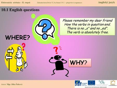 WHERE? WHY? 10.1 English questions Please remember my dear friend