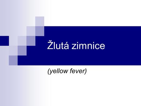 Žlutá zimnice (yellow fever).