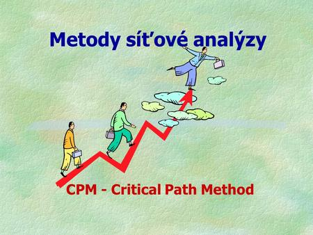 Metody síťové analýzy CPM - Critical Path Method.