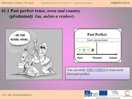 41.1 Past perfect tense, town and country (předminulý čas, město a venkov) You can study THIS VIDEO to learn more abou past perfect.THIS VIDEO You can.