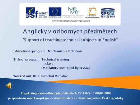 Educational program: Mechanic - electrician Title of program: Technical training II. class Oscillators controlled by crystal Worked out: Bc. Chumchal.