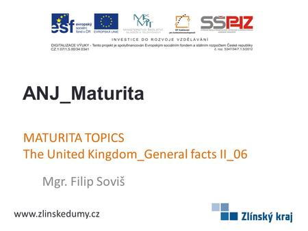 MATURITA TOPICS The United Kingdom_General facts II_06 Mgr. Filip Soviš ANJ_Maturita www.zlinskedumy.cz.