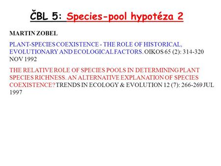 MARTIN ZOBEL PLANT-SPECIES COEXISTENCE - THE ROLE OF HISTORICAL, EVOLUTIONARY AND ECOLOGICAL FACTORS. OIKOS 65 (2): 314-320 NOV 1992 THE RELATIVE ROLE.
