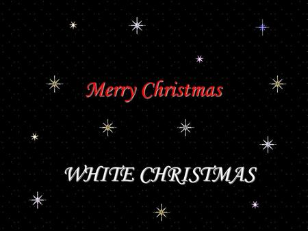 Merry Christmas WHITE CHRISTMAS.